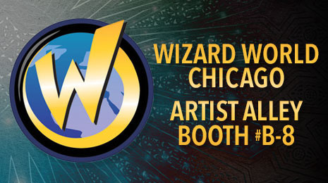 Wizard World Chicago Comic-Con Artist Alley Booth B-8