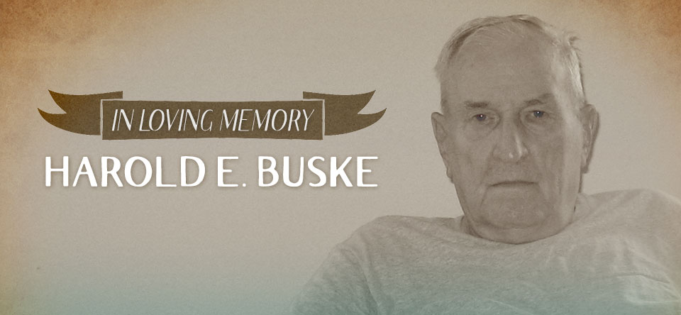 In loving memory of Harold E. Buske