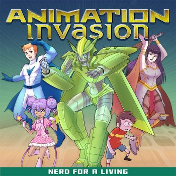 Animation Invasion Podcast, from Nerd For A Living